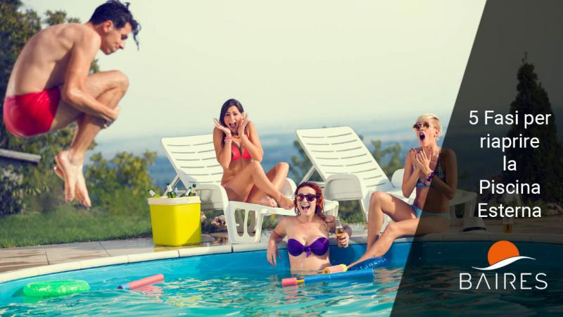 5 fasi per riaprire la piscina esterna - Baires Piscine